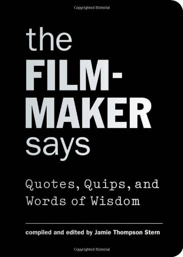 The Filmmaker Says: Quotes, Quips, and Words of Wisdom - Stern, Jamie Thompson