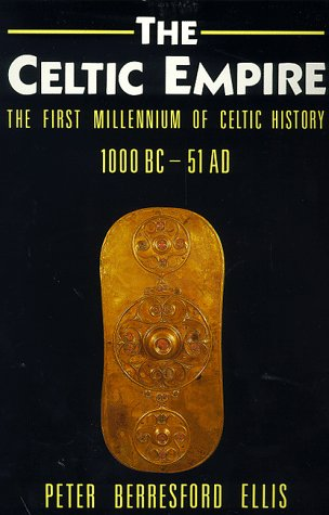 The Celtic Empire: The First Millennium of Celtic History, 1000 B.C.to 51 A.D. (Celtic Interest) - Peter Berresford Ellis