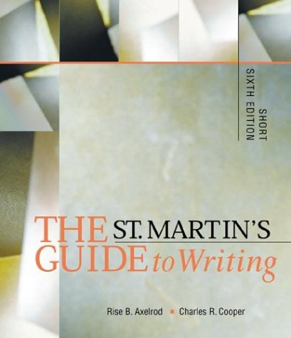 The St. Martin's Guide to Writing: Short - Rise B. Axelrod; Charles R. Cooper