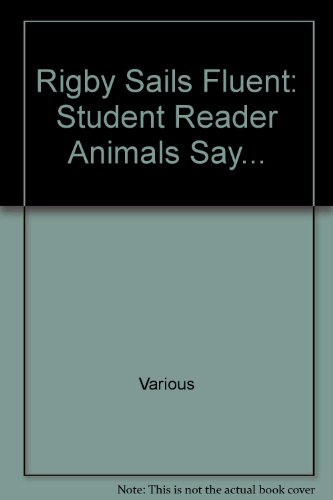 Rigby Sails Fluent: Student Reader Animals Say... - RIGBY