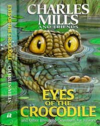 Eyes of the Crocodile: And Other Bite-Sized Devotions for Juniors - Charles Mills