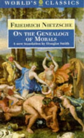 On the Genealogy of Morals: A Polemic. By way of clarification and supplement to my last book Beyond Good and Evil (The World's Classics) - Friedrich Nietzsche