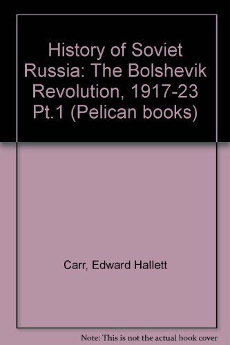 The Bolshevik Revolution, 1917-1923, Vol. 1 (History of Soviet Russia) (Pt.1) - Edward Hallett Carr