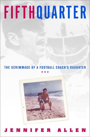 Fifth Quarter: The Scrimmage of a Football Coach's Daughter - Jennifer Allen