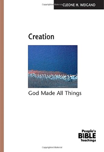 Creation: God Made All Things (The People's Bible Teachings) - Cleone H. Weigand