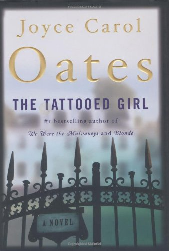 The Tattooed Girl: A Novel (Oates, Joyce Carol) - Joyce Carol Oates