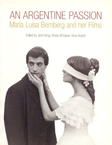 An Argentine Passion: Maria Luisa Bemberg and her Films - Rosa Bosch; John King; Sheila Whitaker; Julie Christie; Jorge Goldenberg; Catherine Grant; Mercedes Garcia Gue