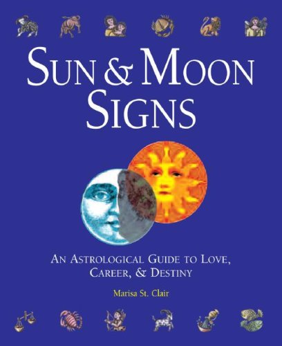 Sun  &  Moon Signs: An Astrological Guide to Love, Career,  &  Destiny - Marisa St. Clair