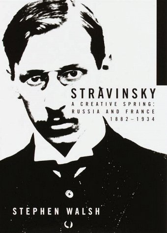 Stravinsky: A Creative Spring: Russia and France, 1882-1934 - Stephen Walsh