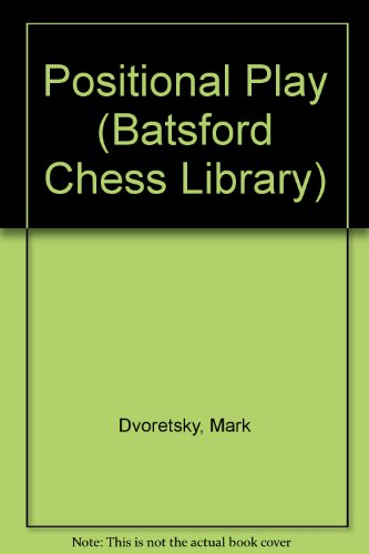 Positional Play (Batsford Chess Library) - Mark Dvoretsky; Artur Iusupov