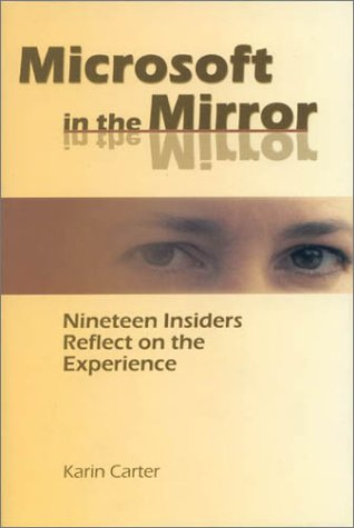Microsoft in the Mirror: Nineteen Insiders Reflect on the Experience - Karin Carter