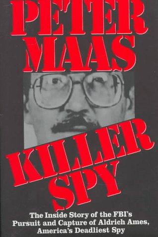 Killer Spy: The Inside Story of the FBI's Pursuit and Capture of  Aldrich Ames, America's Deadliest Spy - Peter Maas