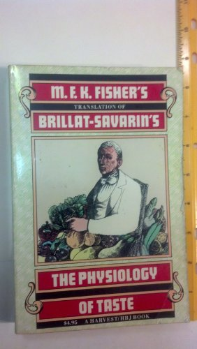 M.F.K. Fisher's Translation of Brillat-Savarin's The Physiology of Taste: Or Meditations on Transcendental Gastronomy - Jean Anthelme Brillat-Savarin