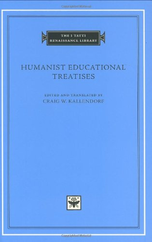 Humanist Educational Treatises (The I Tatti Renaissance Library) - Craig W. Kallendorf; Leonardo Bruni; Battista Guarino; Aeneas Silvius Piccolomini; Pier Paolo Vergerio