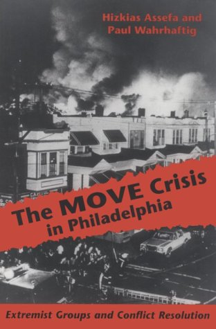 The MOVE Crisis In Philadelphia: Extremist Groups and Conflict Resolution - Hizkias Assefa