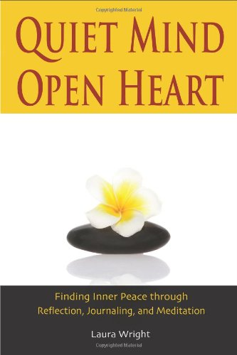 Quiet Mind, Open Heart: Finding Inner Peace through Reflection, Journaling, and Meditation - Laura Wright