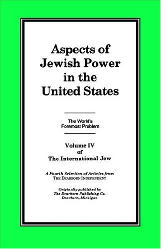 The International Jew Volume IV: Aspects of Jewish Power in the United States - Henry Jr. Ford