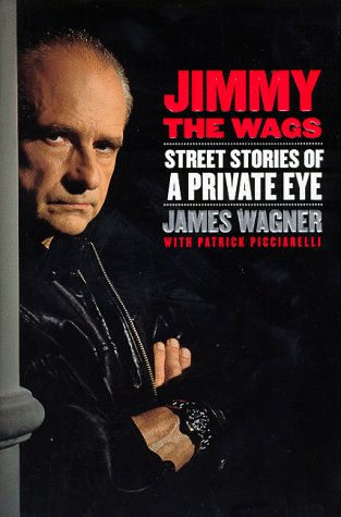 Jimmy the Wags: Street Stories of a Private Eye - James G. Wagner; Patrick Picciarelli