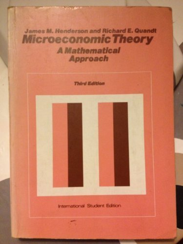 Microeconomic Theory: A Mathematical Approach (Economics handbook series) - James Mitchell Henderson; Richard E. Quandt