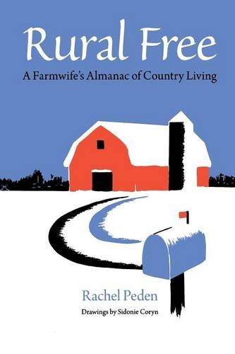 Rural Free: A Farmwife's Almanac of Country Living (Quarry Books) - Rachel Peden