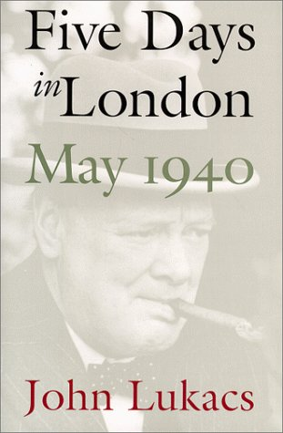 Five Days in London, May 1940 - Lukacs, John