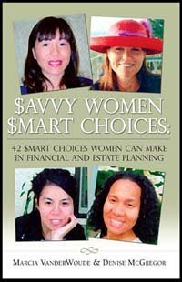 Savvy Women, Smart Choices: 42 Smart Choices Women Can Make in Financial and Estate Planning ($avvy Women, $mart Choices) - Marcia VanderWoude; Denise McGregor