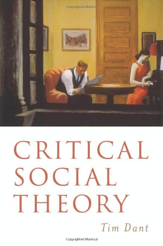 Critical Social Theory: Culture, Society and Critique - Tim Dant