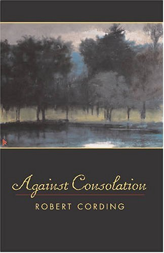 Against Consolation - Robert Cording