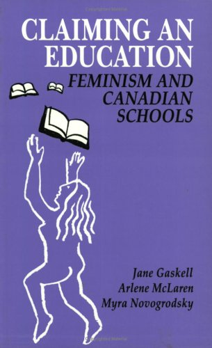 Claiming an Education: Feminism and Canadian Schools (Our Schools) - Jane Gaskell; Myra Novogrodsky; Arlene McLaren