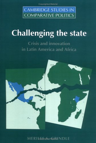 Challenging the State: Crisis and Innovation in Latin America and Africa (Cambridge Studies in Comparative Politics) - Merilee S. Grindle