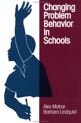 Changing Problem Behavior in Schools (Jossey Bass Social and Behavioral Science Series) - Alex Molnar; Barbara Lindquist