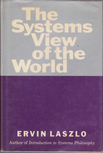 The systems view of the world;: The natural philosophy of the new developments in the sciences - Ervin Laszlo