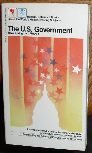 United States Government: How and Why it Works (Bantam/Britannica books) - Encyclopaedia Britannica