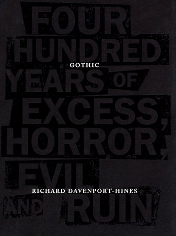 Gothic: Four Hundred Years of Excess, Horror, Evil and Ruin - Richard Davenport-Hines