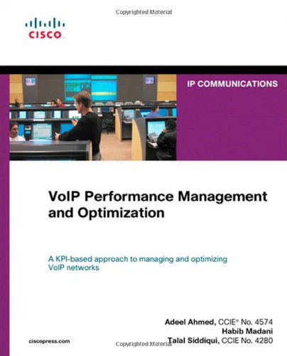 VoIP Performance Management and Optimization (Networking Technology: IP Communications) - Adeel Ahmed; Habib Madani; Talal Siddiqui