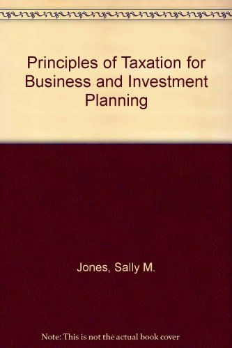 Principles of Taxation for Business and Investment Planning - Sally Jones; University of Virginia