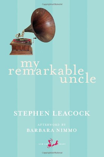 My Remarkable Uncle (New Canadian Library) - Stephen Leacock