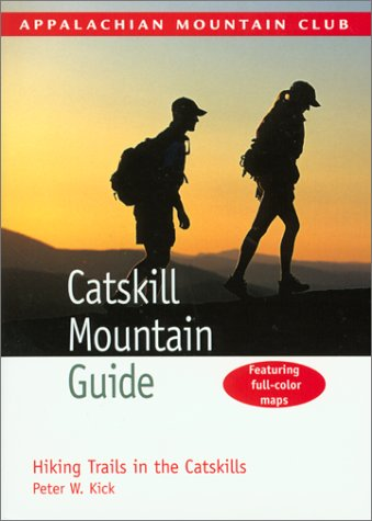 Catskill Mountain Guide (Appalachian Mountain Club) - Peter Kick