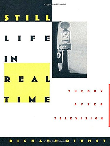 Still Life in Real Time: Theory After Television (Post-Contemporary Interventions) - Richard Dienst