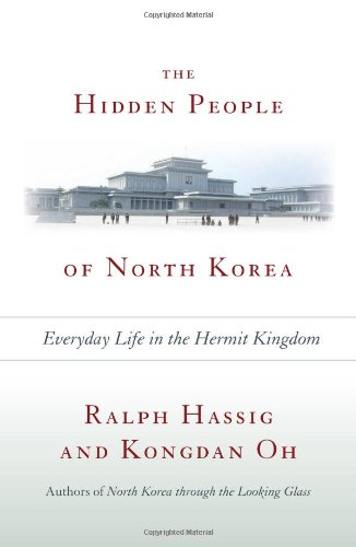 The Hidden People of North Korea: Everyday Life in the Hermit Kingdom - Ralph Hassig; Kongdan Oh
