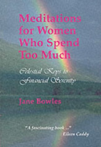 Meditations for Women Who Spend Too Much: Celestial Keys to Financial Serenity - Jane Bowles