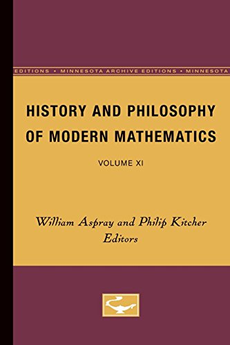 History and Philosophy of Modern Mathematics: Volume XI (Minnesota Studies in the Philosophy of Science) - William Aspray; Philip Kitcher