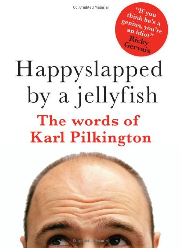 Happyslapped by a Jellyfish - Karl Pilkington