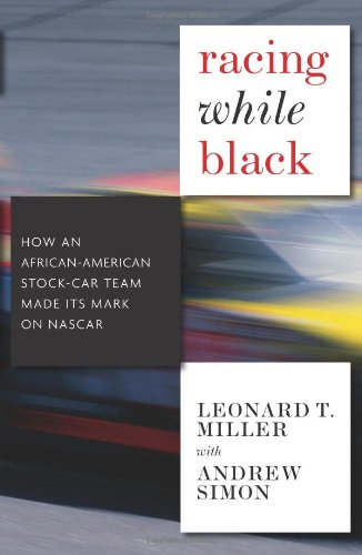 Racing While Black: How an African-American Stock Car Team Made Its Mark on NASCAR - Leonard T. Miller