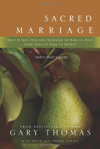 Sacred Marriage Participant's Guide: What If God Designed Marriage to Make Us Holy More Than to Make Us Happy? - Gary Thomas, Kevin G. Harney, Sherry Harney