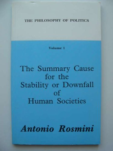 Philosophy of Politics: The Summary Cause for the Stability or Downfall of Human Societies v. 1 (Works of Antonio Rosmini) - Antonio Rosmini