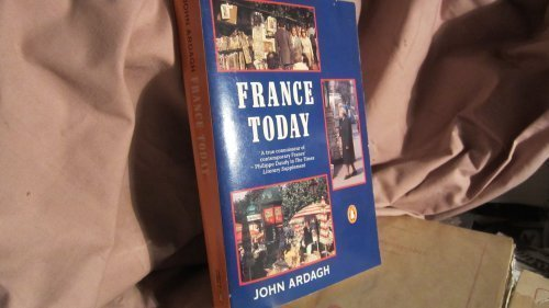 France Today: A New and Revised Edition of France in the 1980's - John Ardagh