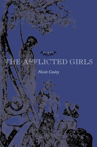 The Afflicted Girls: Poems - Nicole Cooley; Philip Gould