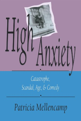 High Anxiety: Catastrophe, Scandal, Age, and Comedy (Arts and Politics of the Everyday) - Patricia Mellencamp