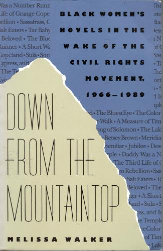 Down from the Mountaintop: Black Women`s Novels in the Wake of the Civil Rights Movement, 1966-1989 - Melissa Walker